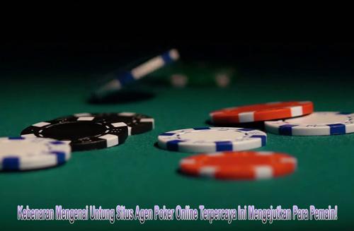 Kebenaran Mengenai Untung Situs Agen Poker Online Terpercaya Ini Mengejutkan Para Pemain!